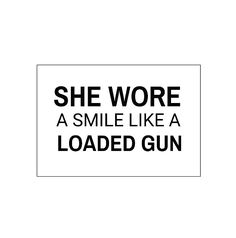 She wore a smile like a loaded gun.