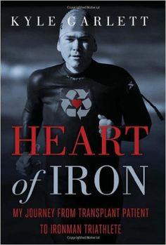 Kyle Garlett -  Heart of Iron: My Journey from Transplant Patient to Ironman Triathlete…