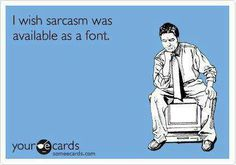 Yes! Sarcastic people are rarely understood
