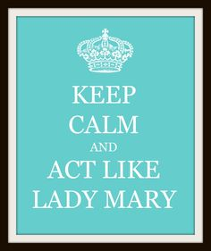 Keep Calm and Act Like Lady Mary Art Print  by CricketandMurphy, $10.00
