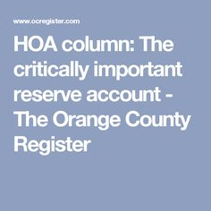 HOA column: The critically important reserve account - The Orange County Register
