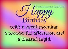 Happy Birthday With A Great Morning happy birthday happy birthday wishes happy birthday quotes happy birthday images happy birthday pictures Happy Birthday Religious, Christian Birthday Greetings, Christian Birthday Quotes, Happy Birthday Art, Birthday Morning, Happy Birthday Wallpaper, Birthday Wishes For Friend, Birthday Blessings, Happy Birthday Pictures
