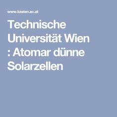 Technische Universität Wien :Atomar dünne Solarzellen