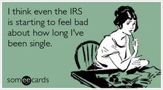 Day I think even the IRS is starting to feel bad about how long I've been single.I think even the IRS is starting to feel bad about how long I've been single. Bon Voyage Cards, Tax Day, You Found Me, Lol, I Love To Laugh, Someecards, Funny Cute, Freaking Hilarious, I Laughed