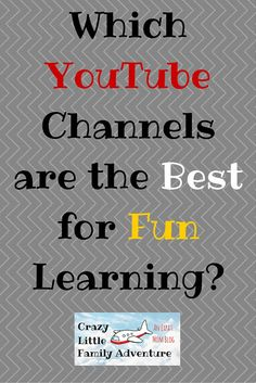Crazy Little Family Adventure : Which YouTube channels are the best for fun learning?