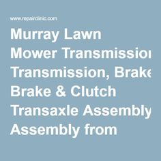 Murray Lawn Mower Transmission, Brake & Clutch Transaxle Assembly from RepairClinic.com holy s**t this costs sooo much