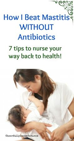 how I beat mastitis without antibiotics! 7 tips to nurse your way back to health! #mastitis #breastfeeding