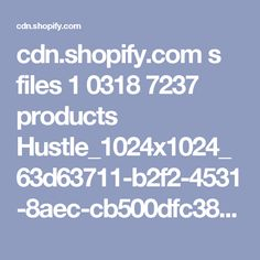 cdn.shopify.com s files 1 0318 7237 products Hustle_1024x1024_63d63711-b2f2-4531-8aec-cb500dfc3816_800x.png?v=1506627334