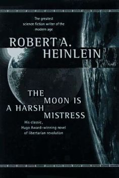 Robert A. Heinlein is, hands down, my favorite Science Fiction author ever. This particular novel is a fantastic revolution story.