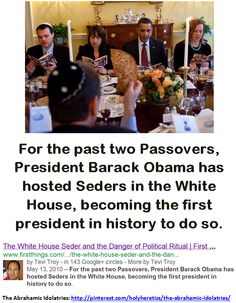 For the past two Passovers, President Barack Obama has hosted Seders in the White House, becoming the first president in history to do so...