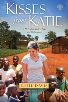 Kisses From Katie by Katie Davis (life changing book).