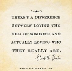 There's a difference between loving the idea of someone and actually loving who they really are.