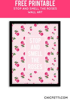 Free Printable Stop and Smell the Roses Art from @chicfetti - easy wall art diy