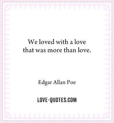 I love Poe because he has such an artistic style normally dark and bizarre. I love this because I know it's an art not just a quote.