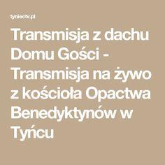 Transmisja z dachu Domu Gości - Transmisja na żywo z kościoła Opactwa Benedyktynów w Tyńcu