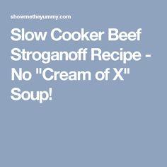 "Slow Cooker Beef Stroganoff Recipe - No ""Cream of X"" Soup!"