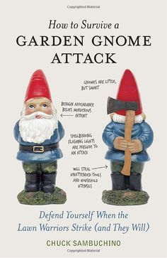 Amazon.com: How to Survive a Garden Gnome Attack: Defend Yourself When the Lawn Warriors Strike (And They Will) (9781580084635): Chuck Sambuchino: Books