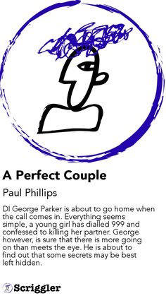 A Perfect Couple by Paul Phillips https://scriggler.com/detailPost/story/49233 DI George Parker is about to go home when the call comes in. Everything seems simple, a young girl has dialled 999 and confessed to killing her partner. George however, is sure that there is more going on than meets the eye. He is about to find out that some secrets may be best left hidden.