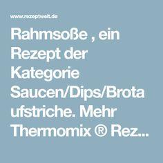 Rahmsoße , ein Rezept der Kategorie Saucen/Dips/Brotaufstriche. Mehr Thermomix ® Rezepte auf www.rezeptwelt.de
