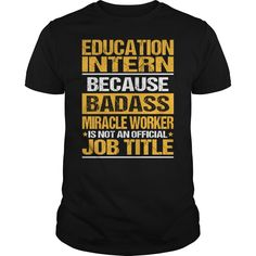 Awesome Tee For Education Intern T-Shirts, Hoodies. Get It Now ==► https://www.sunfrog.com/LifeStyle/Awesome-Tee-For-Education-Intern-132618638-Black-Guys.html?id=41382
