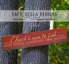 "www.lacybella.com   ""Teach A Man To Fish And You'll Never See Him Again"" decal sign"