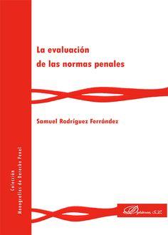 La evaluación de las normas penales / Samuel Rodríguez Ferrández. - 2016.