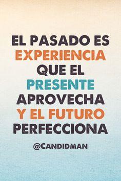 20150610 El pasado es experiencia que el presente aprovecha y el futuro perfecciona - @Candidman