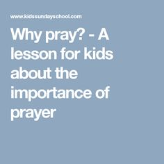 Why pray? - A lesson for kids about the importance of prayer