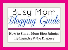 how do I start a blog busy mom blogging guide