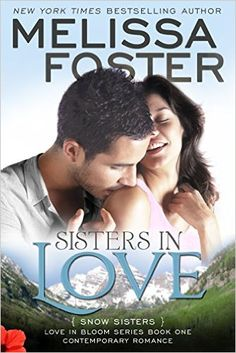 Sisters in Love (Love in Bloom: Snow Sisters, Book One), - Kindle edition by Melissa Foster. Literature & Fiction Kindle eBooks