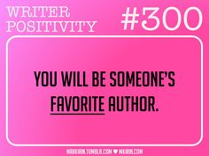 ♥︎ Daily Writer Positivity ♥︎#300You will be someone's favorite author.Want more writer inspiration, advice, and prompts? Follow my blog: maxkirin.tumblr.com!