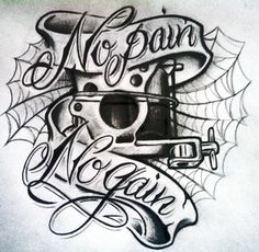 No Pain No Gain by Willem no pain no gain  tattoo machine  sorry for the CRAPPY photo i'll upload a better one tomorrow!!