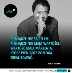 Pieniądze nie są celem, pieniądze nie mają wartości. Wartość mają marzenia, które pieniądze pomogą zrealizować. Robert Kiyosaki, John Maxwell, Zig Ziglar, Steve Jobs, Tony Robbins, Team Building, Affirmations, Encouragement, My Dream Came True