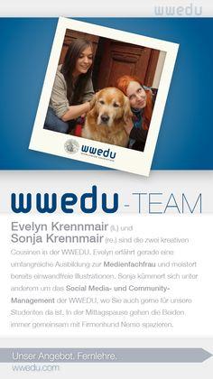 WWEDU-Team: Evelyn Krennmair (li.) und  @Sonja Krennmair (re.) sind die zwei kreativen  Cousinen in der WWEDU. Evelyn erfährt gerade eine  umfangreiche Ausbildung zur Medienfachfrau und meistert  bereits einwandfreie Illustrationen. Sonja kümmert sich unter  anderem um dasSocial Media- und Community- Management der WWEDU, wo Sie auch gerne für unsere  Studenten da ist. In der Mittagspause gehen die Beiden  immer gemeinsam mit Firmenhund Nemo spazieren.