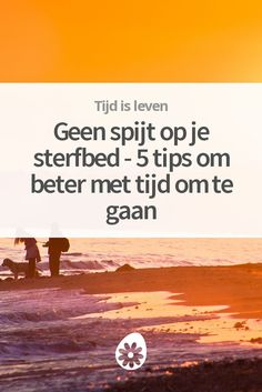 Geen spijt op je sterfbed - 5 tips om beter met tijd om te gaan Can You Take, Mind Body Soul, Life Design, My Mood, Heaven On Earth, Self Development, Getting Things Done, Better Life, Words Quotes