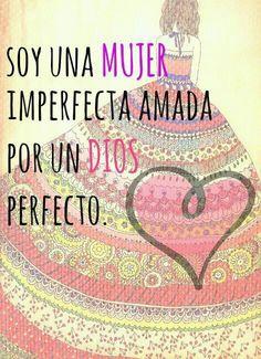 Soy una mujer imperfecta amada por un Dios perfecto ♡