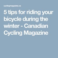 5 tips for riding your bicycle during the winter - Canadian Cycling Magazine