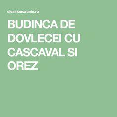 BUDINCA DE DOVLECEI CU CASCAVAL SI OREZ