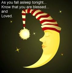 When you go to bed, count your blessings instead of sheep. Then you will wake up with a grateful, smiley and relaxed attitude, GOOD NIGHT FRIENDS!  Many blessings, Cherokee Billie