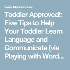 Toddler Approved!: Five Tips to Help Your Toddler Learn Language and Communicate {via Playing with Words 365}