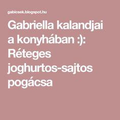 Gabriella kalandjai a konyhában :): Réteges joghurtos-sajtos pogácsa