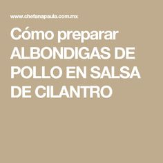 Cómo preparar ALBONDIGAS DE POLLO EN SALSA DE CILANTRO