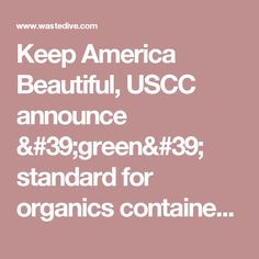 Keep America Beautiful, USCC announce 'green' standard for organics containers              | Waste Dive