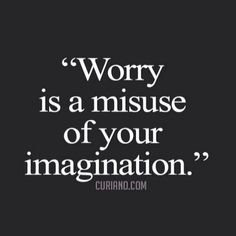 My new fave quote about worry.