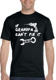 If GRANDPA CAN'T FIX it No One Can. Unique Father's day gift. Grandpa Tshirt. Gift for Grandpa.