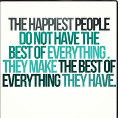 Make the best of everything you have