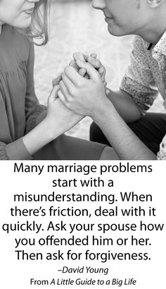 Many marriage problems start with a misunderstanding. When there's friction, deal with it quickly. Ask your spouse how you offended him or her. Then ask for forgiveness. -David Young #ALittleGuide
