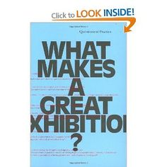 What Makes a Great Exhibition?: Amazon.co.uk: Glenn Adamson, Paola Antonelli, Carlos Basualdo, Iwona Blazwick, Lynne Cooke, Thelma Golden, Mary Jane Jacob, Jeffrey Kipnis, Paula Marincola: Books