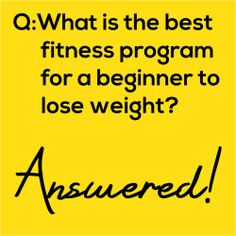 Q: What is the Best Fitness Program for a Beginner to Lose Weight – Answered!