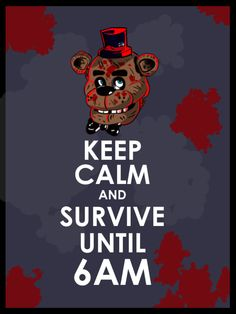 Keep calm and survive until 6 am